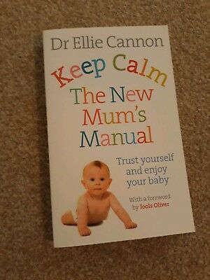 Keep Calm: The New Mum's Manual: Trust Yourself and Enjoy Your Baby by Dr. Elli…