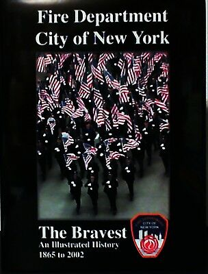 Fire Department City of New York: The Bravest Illustrated History 1865- 2002 New