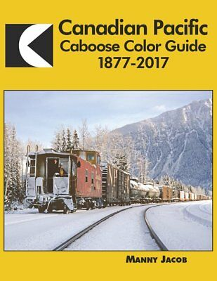 CANADIAN PACIFIC CABOOSE Color Guide, 1877-2017 (Just Published 2018 NEW BOOK)