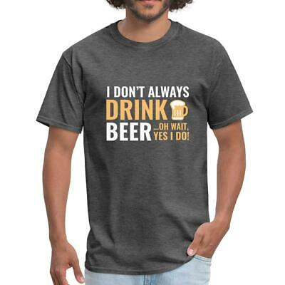 I DON\'T ALWAYS Drink Beer Funny Quote Men\'s T-Shirt