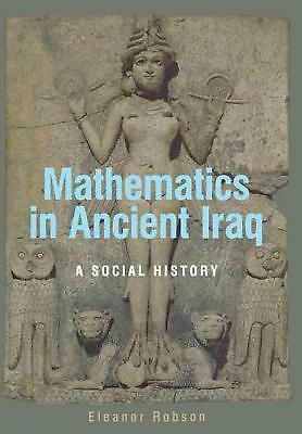 Mathematics in Ancient Iraq: A Social History by Eleanor Robson (English) Hardco