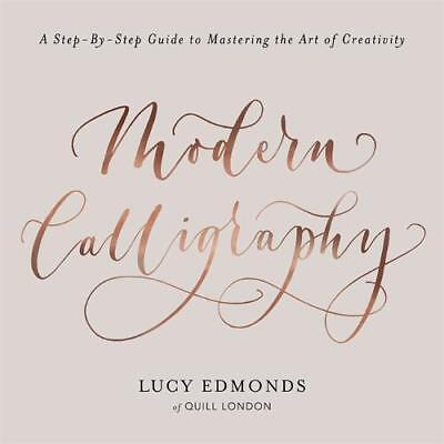Modern Calligraphy: A Step-by-Step Guide to Mast, Edmonds, Lucy, New