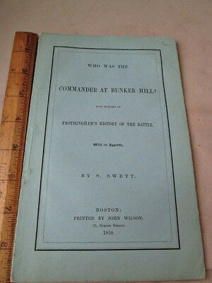Early Pamphlet,WHO WAS The COMMANDER At BUNKER HILL? 1850,S.Swett