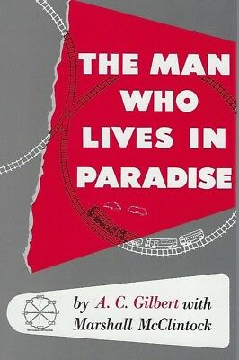 The Man Who Lives in Paradise, The Autobiography of A.C. GILBERT -- (NEW BOOK)