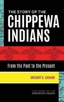 Story of the Chippewa Indians by Gregory O. Gagnon Hardcover Book Free Shipping!