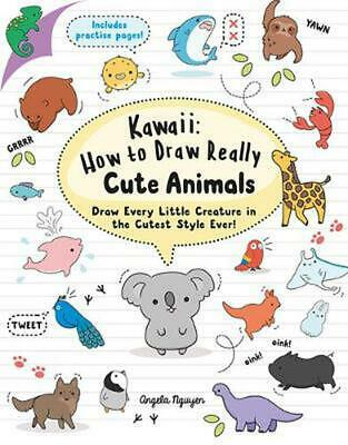 Kawaii: How to Draw Really Cute Animals: Draw Every Little Creature in the Cutes