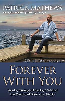 Forever with You: Inspiring Messages of Healing and Wisdom from Your Loved Ones