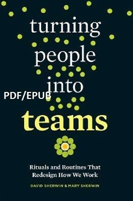 (PDF.EPUB) Turning People Into Teams: Rituals and Routines That Redesign.. EB00K