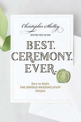 Best Ceremony Ever - How to Make the Serious Wedding Stuff Unique by Christopher