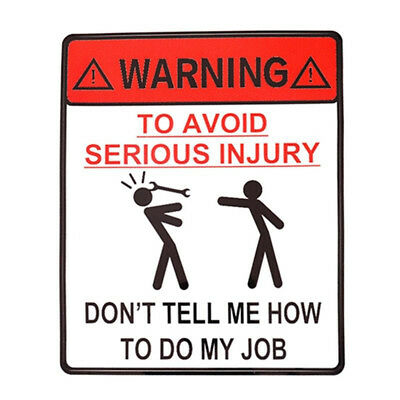 WARNING TO AVOID SERIOUS INJURY DONT TELL ME HOW TO DO MY JOB Car Sticker  I