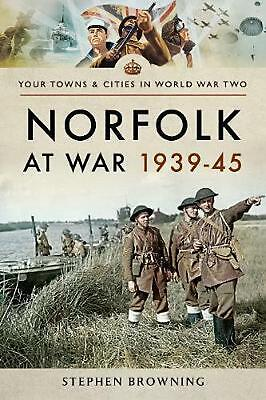 Norfolk at War 1939 - 1945 by Stephen Browning Paperback Book Free Shipping!