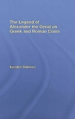 The Legend of Alexander the Great on Greek and Roman Coins by Dahmen, Karsten