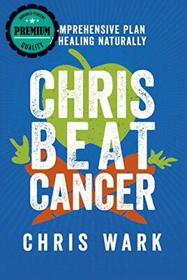 Chris Beat Cancer: A Comprehensive Plan for Healing Naturally Hardcover – 25...