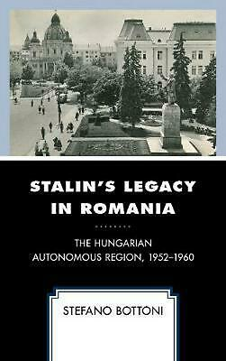 Stalin's Legacy in Romania: The Hungarian Autonomous Region, 1952-1960 by Stefan