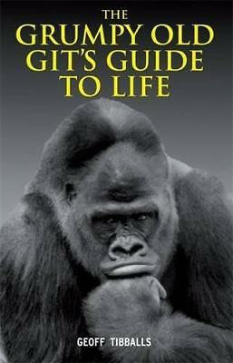 The Grumpy Old Git's Guide to Life, Geoff Tibballs, Good Condition Book, ISBN 97