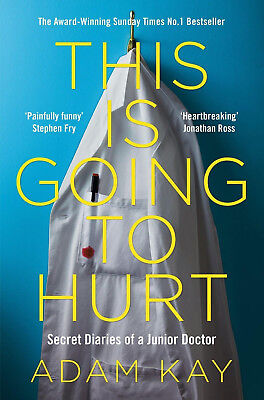 This is Going to Hurt : Secret Diaries of a Junior Doctor Adam Kay Paperback New