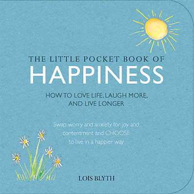 The Little Pocket Book of Happiness: How to love, Blyth, Lois, Excellent