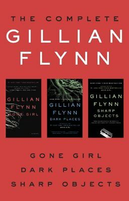 The Complete Gillian Flynn: Gone Girl, Dark Places, Sharp Objects