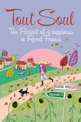Tout Soul: The Pursuit of Happiness in Rural France., Karen Wheeler, Good Condit