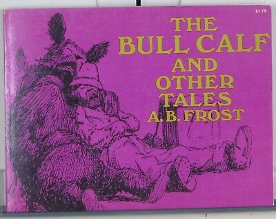 The Bull Calf & Other Tales, A B Frost with great Bulldog Story