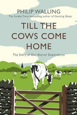 Till the Cows Come Home: The Story of Our Eterna, Walling, Philip, New