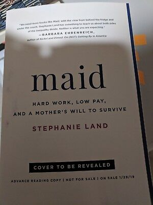 2019 ARC Maid: Hard Work, Low Pay, and a Mother's Will : Stephanie Land