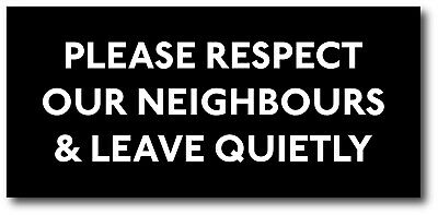 Plastic PLEASE RESPECT OUR NEIGHBOURS & LEAVE QUIETLY sign. 95mm x 205mm.