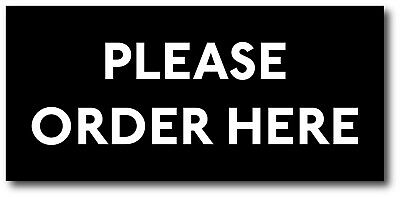 Plastic PLEASE ORDER HERE sign. 95mm x 205mm. FREE POST. EXCELLENT QUALITY