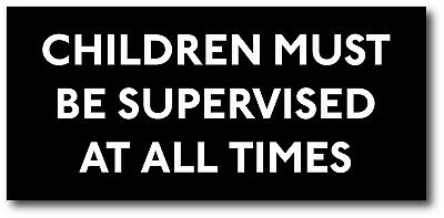 Plastic CHILDREN MUST BE SUPERVISED AT ALL TIMES sign. 95mm x 205mm. FREE POST