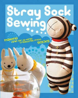 Stray Sock Sewing: Making One-of-a-Kind Creatures from Socks, Very Good Conditio