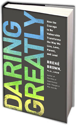 Daring Greatly : How the Courage to Be Vulnerable Transforms the Way We Live
