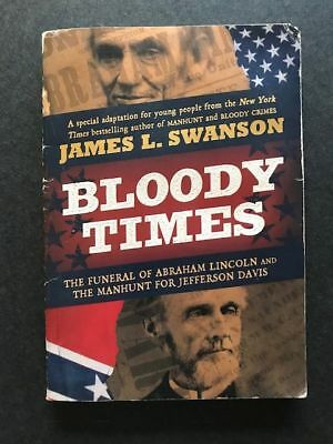 Bloody Times The Funeral Of Abraham Lincoln And The Manhunt For