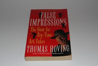 False Impressions : The Hunt for Big-Time Art Fakes by Thomas Hoving (1997,...