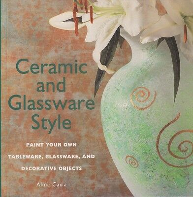 Alma Caira CERAMIC AND GLASSWARE STYLE: PAINT YOUR OWN TABLEWARE, GLASSWARE AND