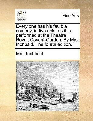 Every One Has His Fault Comedy in Five Acts as It Is Perform by Inchbald Elizabe