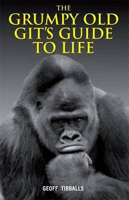The Grumpy Old Git's Guide to Life, Geoff Tibballs, New