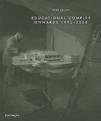 Mike Kelley: Educational Complex Onwards 1995-2008 by Kelley, Mike -Hcover