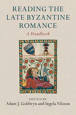 Reading the Late Byzantine Romance: A Handbook by Edited By Adam J. Go Hardcover
