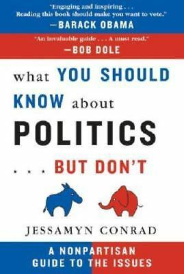 What You Should Know About Politics...But Don't: A Nonpartisan Guide to the Issu