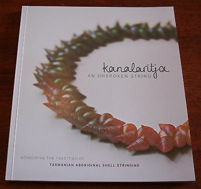 Tasmanian Aboriginal shell stringing tradition KANALARITJA AN UNBROKEN STRING