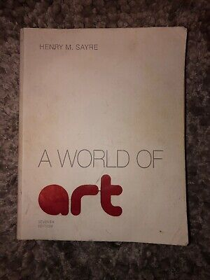 A World of Art by Henry M. Sayre (2012, Paperback, 7th Edition)