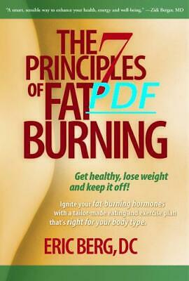 The 7 Principles of Fat Burning : Lose the Weight. Keep It Off by Eric Berg D.C