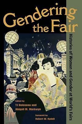 Gendering the Fair: Histories of Women and Gender at World's Fairs by Tracey Jea