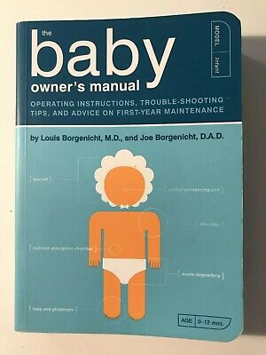The Baby Owner's Manual: Operating Instructions, Trouble-Shooting Tips, and...