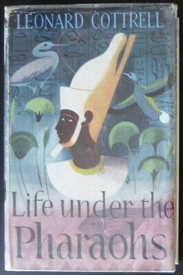 Life Under the Pharaohs Egypt Leonard Cottrell 1955 HC Egyptian Archaeology