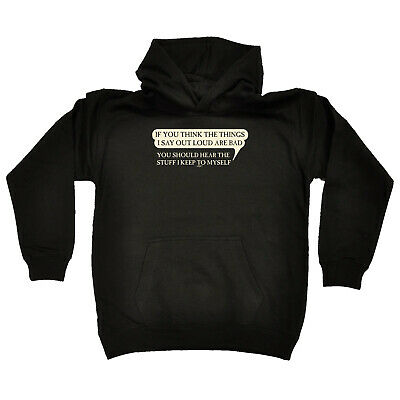 Funny Kids Childrens Hoodie Hoody - If You Think The Things I Say Out Loud Are B