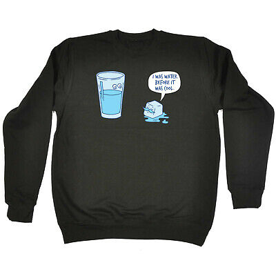 Funny Kids Childrens Sweatshirt Jumper - I Was Water Before It Was Cool