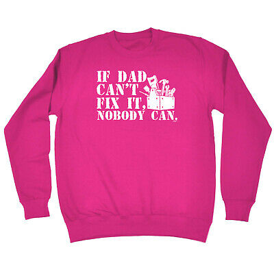 Funny Kids Childrens Sweatshirt Jumper - If Dad Cant Fix It Nobody Can