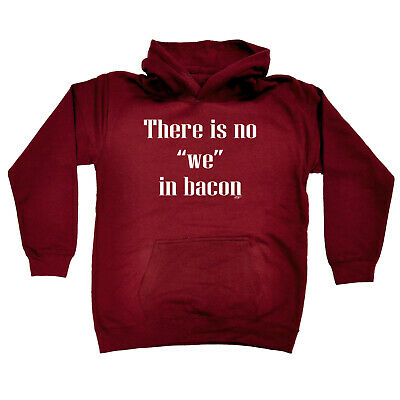 Funny Kids Childrens Hoodie Hoody - There Is No We In Bacon