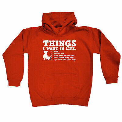 Funny Kids Childrens Hoodie Hoody - Things I Want In Life Dog